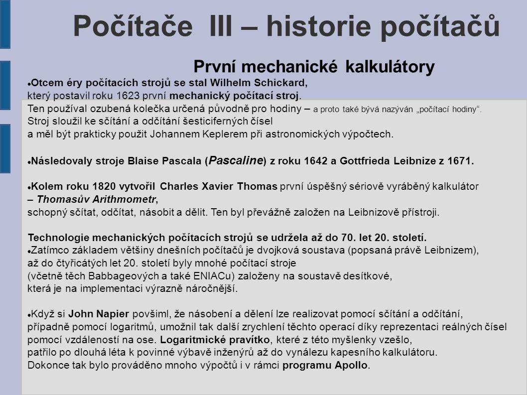 Počítače III – historie počítačů První mechanické kalkulátory Otcem éry počítacích strojů se stal Wilhelm Schickard, který postavil roku 1623 první me