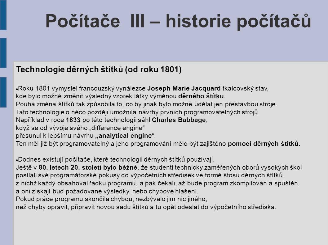 Počítače III – historie počítačů Technologie děrných štítků (od roku 1801) Roku 1801 vymyslel francouzský vynálezce Joseph Marie Jacquard tkalcovský s