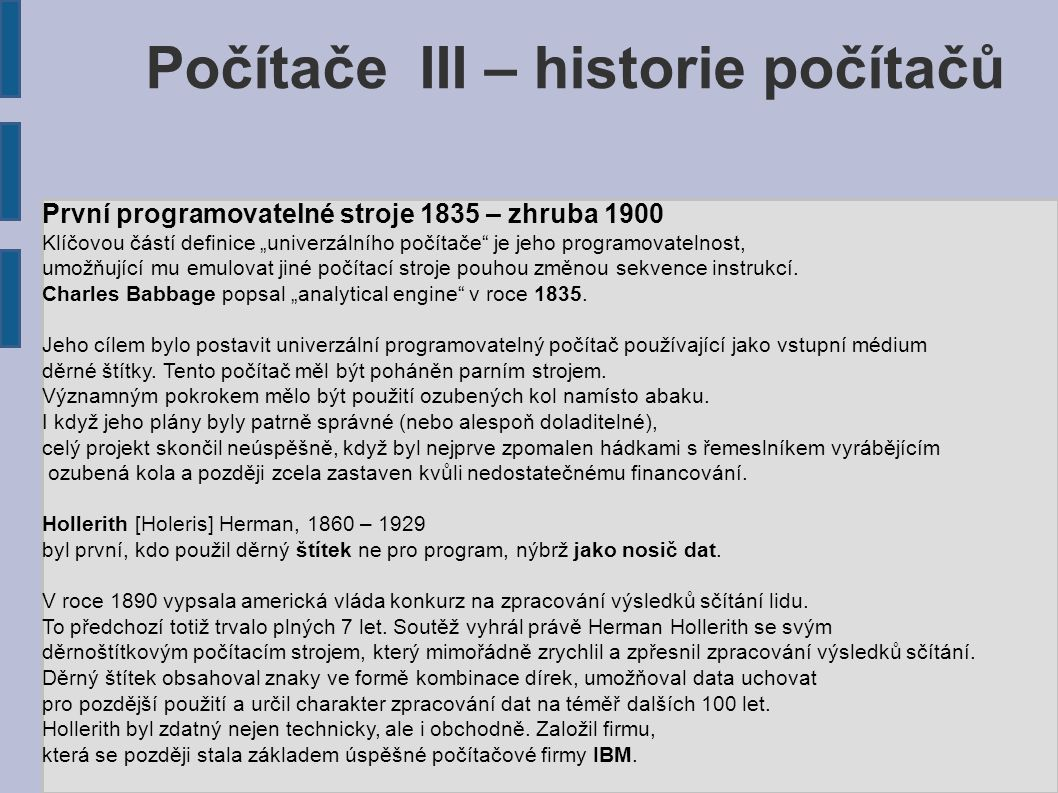 """Počítače III – historie počítačů První programovatelné stroje 1835 – zhruba 1900 Klíčovou částí definice """"univerzálního počítače"""" je jeho programovate"""