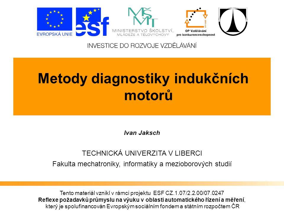 Reflexe požadavků průmyslu na výuku v oblasti automatického řízení a měření Metody diagnostiky indukčních motorů 32 2.