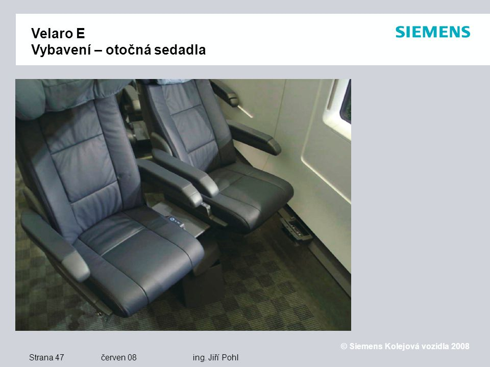 © Siemens Kolejová vozidla 2008 Strana 47 červen 08 ing.