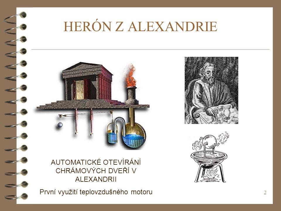2 HERÓN Z ALEXANDRIE AUTOMATICKÉ OTEVÍRÁNÍ CHRÁMOVÝCH DVEŘÍ V ALEXANDRII První využití teplovzdušného motoru