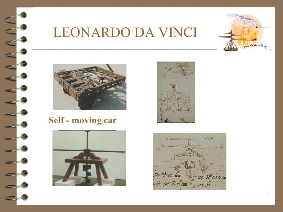 7 LEONARDO DA VINCI Self - moving car