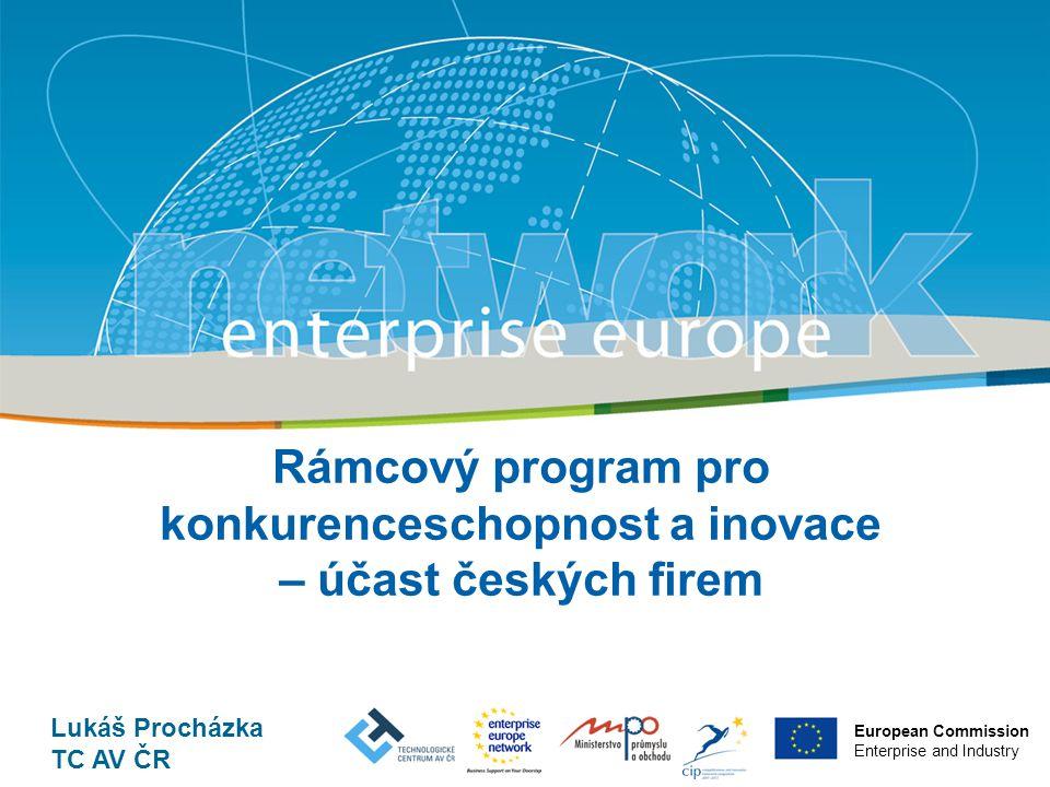 Title Sub-title European Commission Enterprise and Industry Lukáš Procházka TC AV ČR Rámcový program pro konkurenceschopnost a inovace – účast českých firem