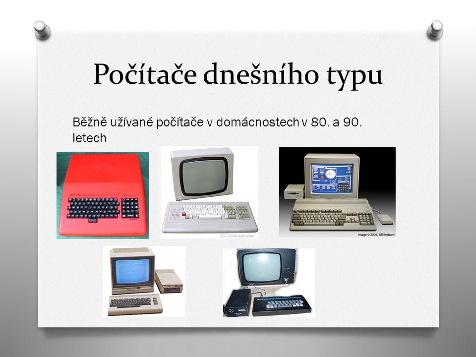 Počítače dnešního typu Běžně užívané počítače v domácnostech v 80. a 90. letech