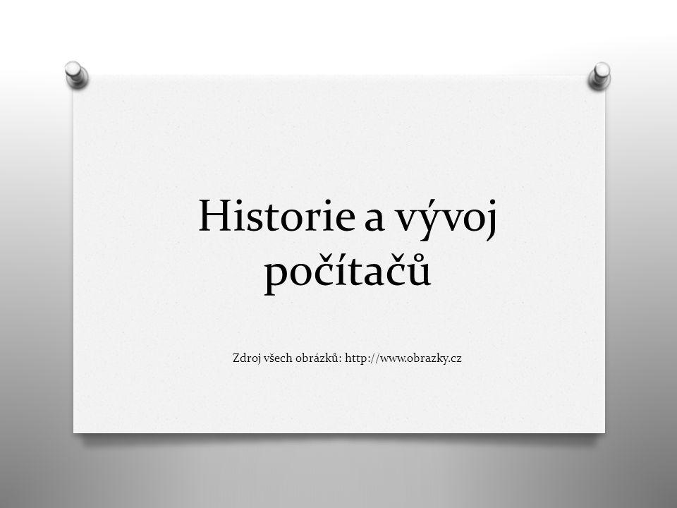 Historie a vývoj počítačů Zdroj všech obrázků: http://www.obrazky.cz