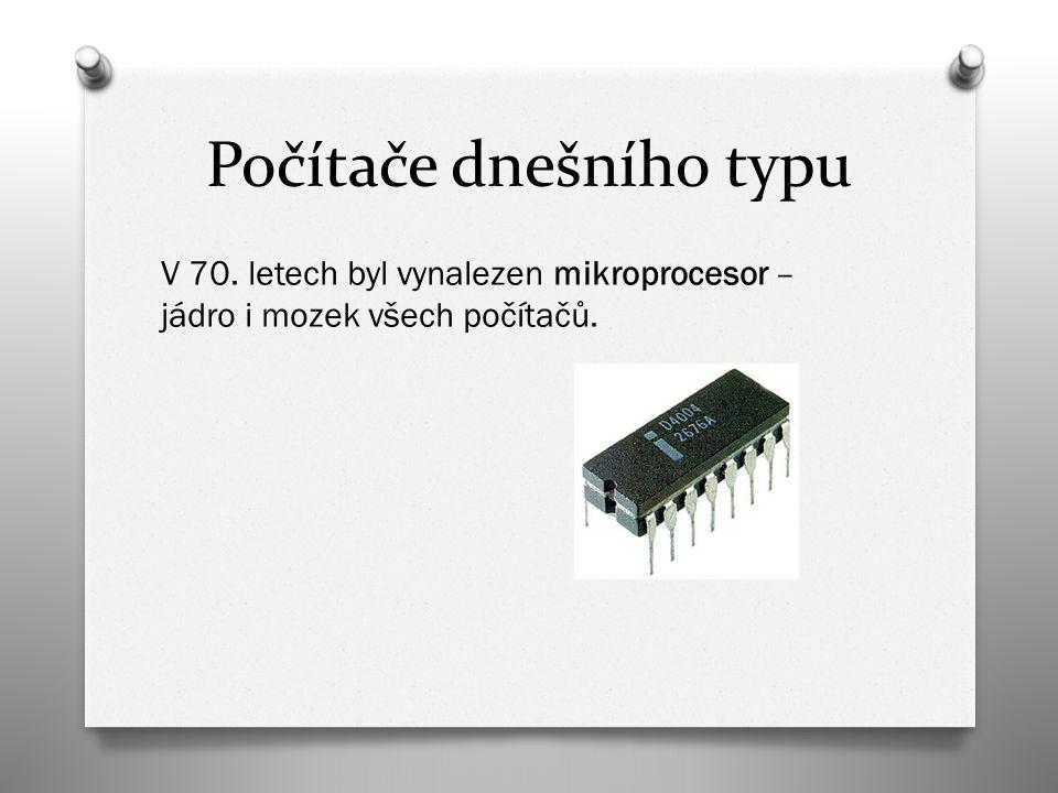 Počítače dnešního typu Po nástupu mikroprocesorů nastalo raketové tempo vývoje počítačů.