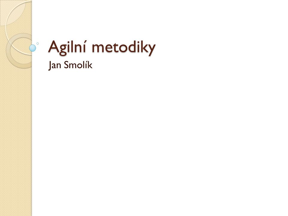 Agilní metodiky Jan Smolík
