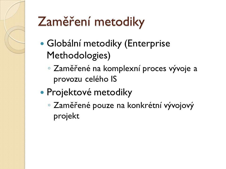 Zaměření metodiky Globální metodiky (Enterprise Methodologies) ◦ Zaměřené na komplexní proces vývoje a provozu celého IS Projektové metodiky ◦ Zaměřen