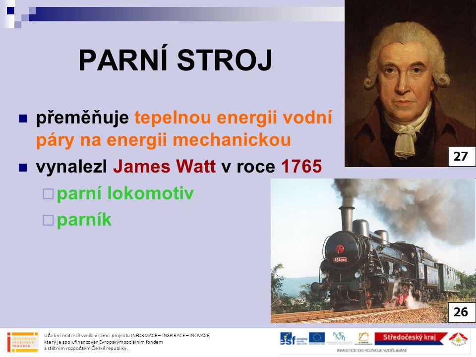 PARNÍ STROJ přeměňuje tepelnou energii vodní páry na energii mechanickou vynalezl James Watt v roce 1765  parní lokomotiv  parník Učební materiál vz