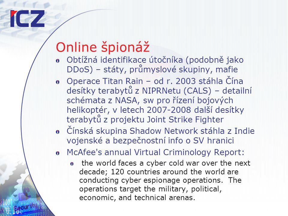 Online špionáž Obtížná identifikace útočníka (podobně jako DDoS) – státy, průmyslové skupiny, mafie Operace Titan Rain – od r. 2003 stáhla Čína desítk