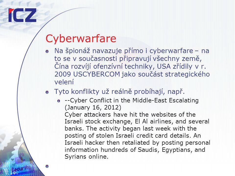 Cyberwarfare Na špionáž navazuje přímo i cyberwarfare – na to se v současnosti připravují všechny země, Čína rozvíjí ofenzívní techniky, USA zřídily v
