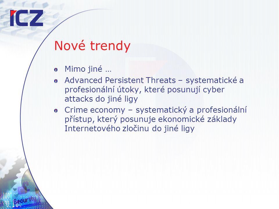 Nové trendy Mimo jiné … Advanced Persistent Threats – systematické a profesionální útoky, které posunují cyber attacks do jiné ligy Crime economy – sy