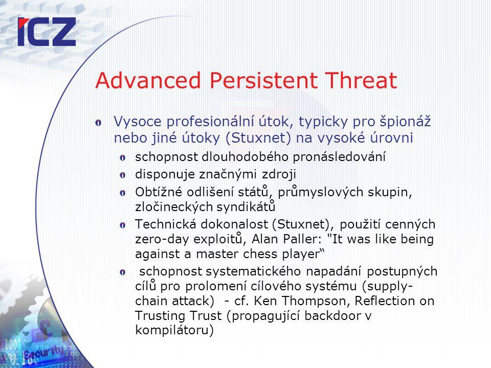 Advanced Persistent Threat Vysoce profesionální útok, typicky pro špionáž nebo jiné útoky (Stuxnet) na vysoké úrovni schopnost dlouhodobého pronásledo