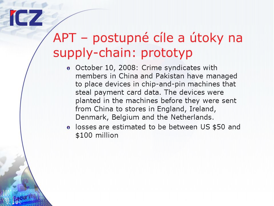 APT – postupné cíle a útoky na supply-chain: prototyp October 10, 2008: Crime syndicates with members in China and Pakistan have managed to place devi