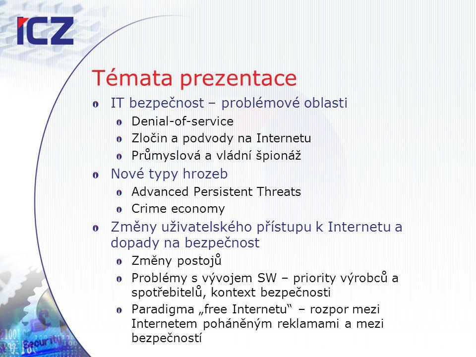 Témata prezentace IT bezpečnost – problémové oblasti Denial-of-service Zločin a podvody na Internetu Průmyslová a vládní špionáž Nové typy hrozeb Adva