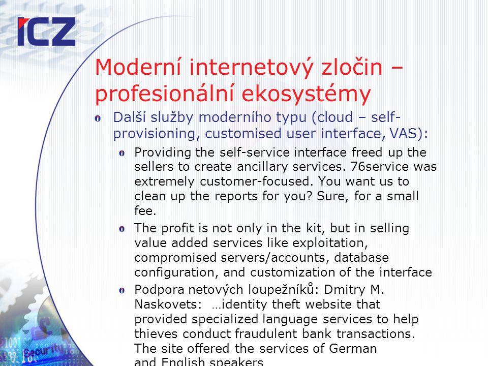 Moderní internetový zločin – profesionální ekosystémy Další služby moderního typu (cloud – self- provisioning, customised user interface, VAS): Provid