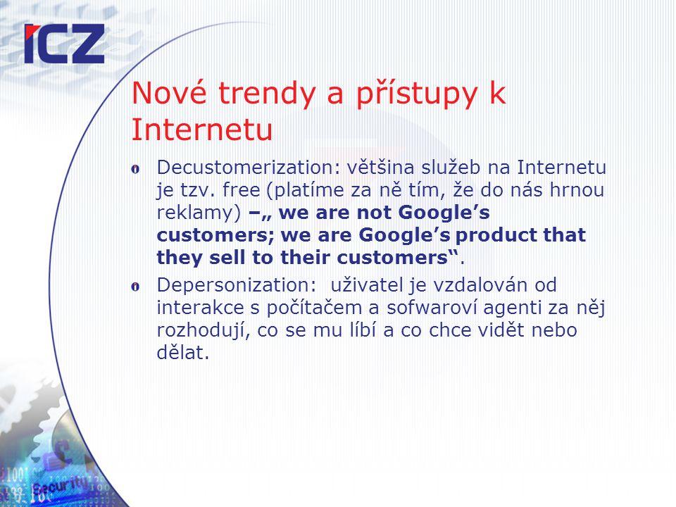 """Nové trendy a přístupy k Internetu Decustomerization: většina služeb na Internetu je tzv. free (platíme za ně tím, že do nás hrnou reklamy) –"""" we are"""