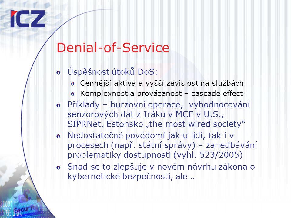 Denial-of-Service Úspěšnost útoků DoS: Cennější aktiva a vyšší závislost na službách Komplexnost a provázanost – cascade effect Příklady – burzovní op