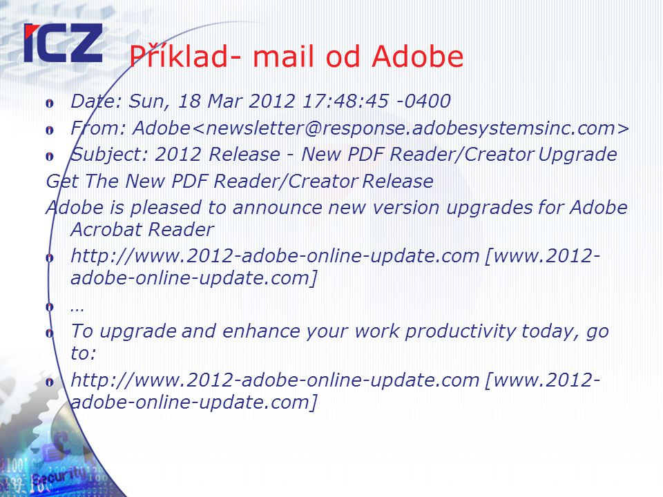 Příklad- mail od Adobe Date: Sun, 18 Mar 2012 17:48:45 -0400 From: Adobe Subject: 2012 Release - New PDF Reader/Creator Upgrade Get The New PDF Reader