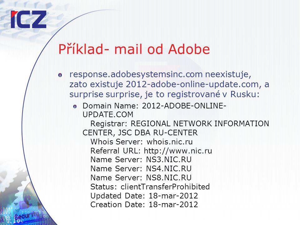 Příklad- mail od Adobe response.adobesystemsinc.com neexistuje, zato existuje 2012-adobe-online-update.com, a surprise surprise, je to registrované v
