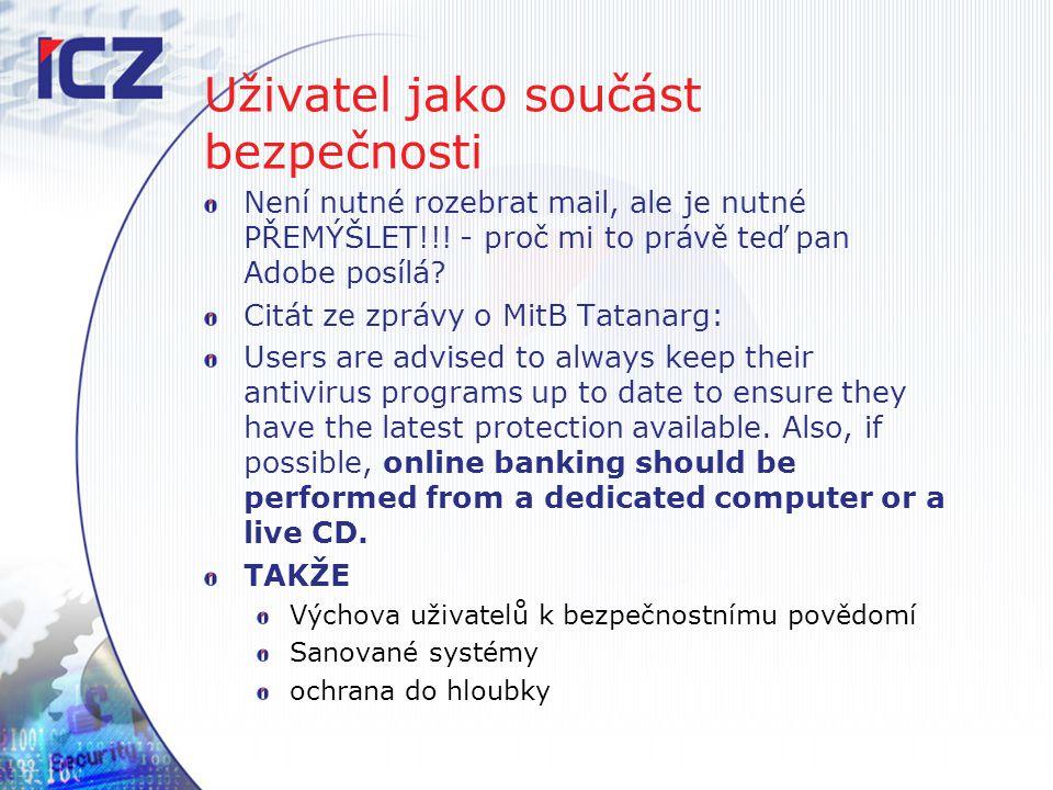 Uživatel jako součást bezpečnosti Není nutné rozebrat mail, ale je nutné PŘEMÝŠLET!!! - proč mi to právě teď pan Adobe posílá? Citát ze zprávy o MitB
