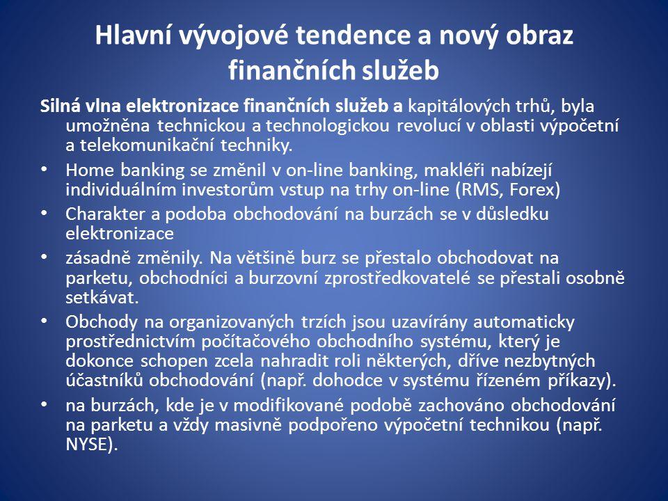Hlavní vývojové tendence a nový obraz finančních služeb Silná vlna elektronizace finančních služeb a kapitálových trhů, byla umožněna technickou a technologickou revolucí v oblasti výpočetní a telekomunikační techniky.