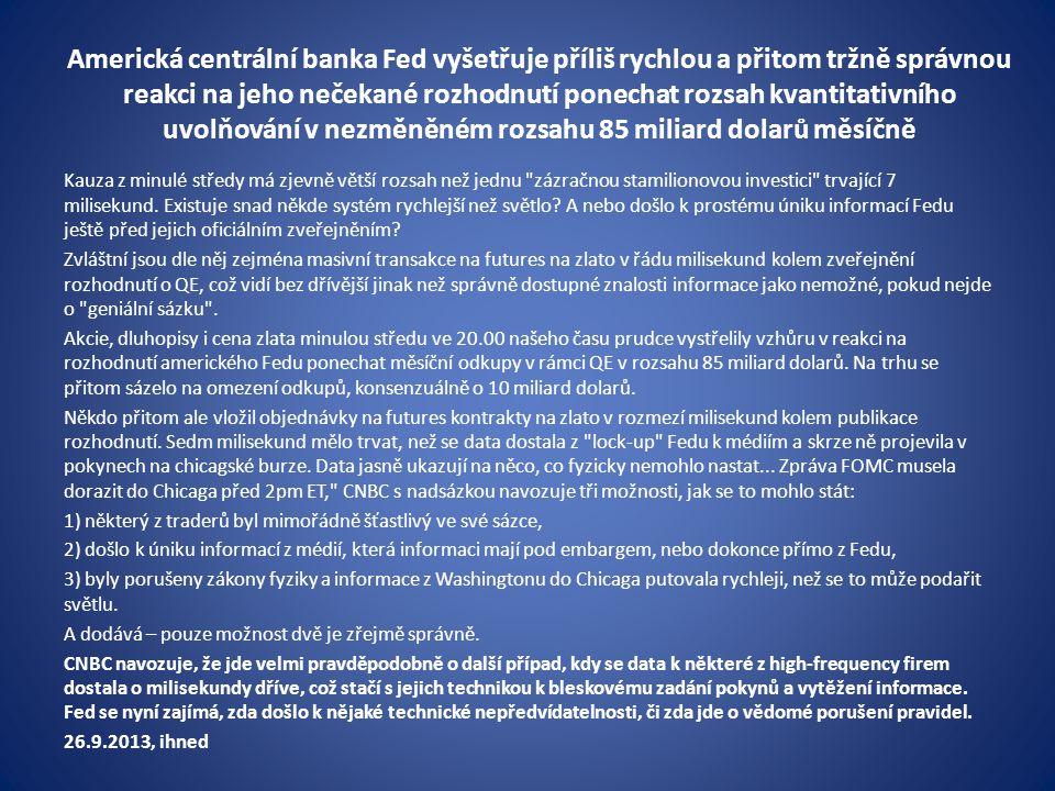 Americká centrální banka Fed vyšetřuje příliš rychlou a přitom tržně správnou reakci na jeho nečekané rozhodnutí ponechat rozsah kvantitativního uvolňování v nezměněném rozsahu 85 miliard dolarů měsíčně Kauza z minulé středy má zjevně větší rozsah než jednu zázračnou stamilionovou investici trvající 7 milisekund.