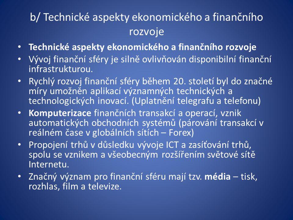 b/ Technické aspekty ekonomického a finančního rozvoje Technické aspekty ekonomického a finančního rozvoje Vývoj finanční sféry je silně ovlivňován disponibilní finanční infrastrukturou.