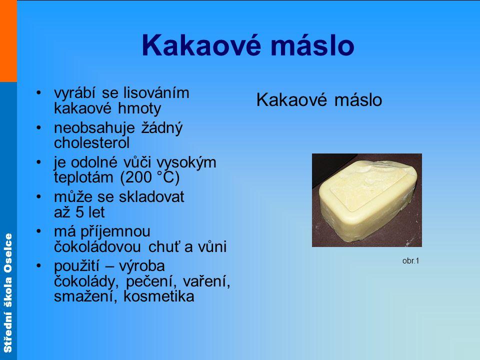 Střední škola Oselce Kakaové máslo vyrábí se lisováním kakaové hmoty neobsahuje žádný cholesterol je odolné vůči vysokým teplotám (200 °C) může se skl