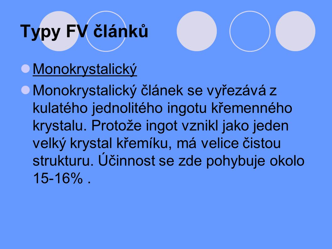 Typy FV článků Monokrystalický Monokrystalický článek se vyřezává z kulatého jednolitého ingotu křemenného krystalu. Protože ingot vznikl jako jeden v