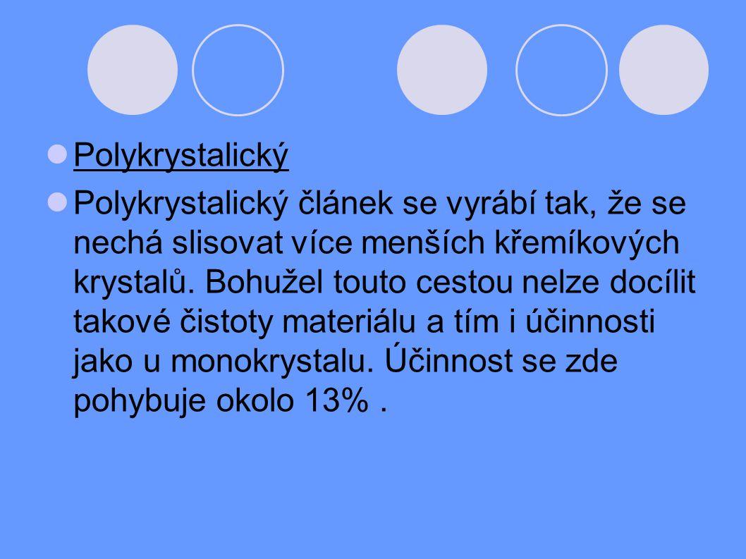 Polykrystalický Polykrystalický článek se vyrábí tak, že se nechá slisovat více menších křemíkových krystalů. Bohužel touto cestou nelze docílit takov