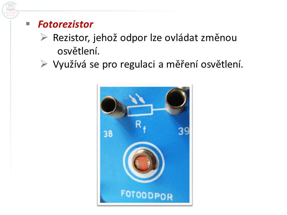  Fotorezistor  Rezistor, jehož odpor lze ovládat změnou osvětlení.  Využívá se pro regulaci a měření osvětlení.