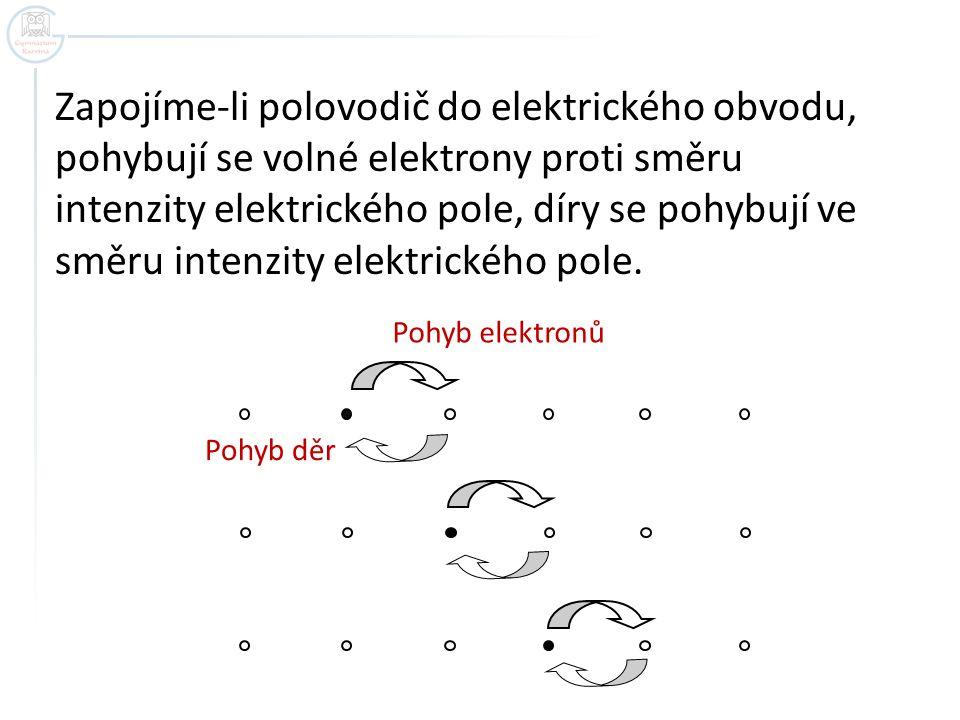 Zapojíme-li polovodič do elektrického obvodu, pohybují se volné elektrony proti směru intenzity elektrického pole, díry se pohybují ve směru intenzity