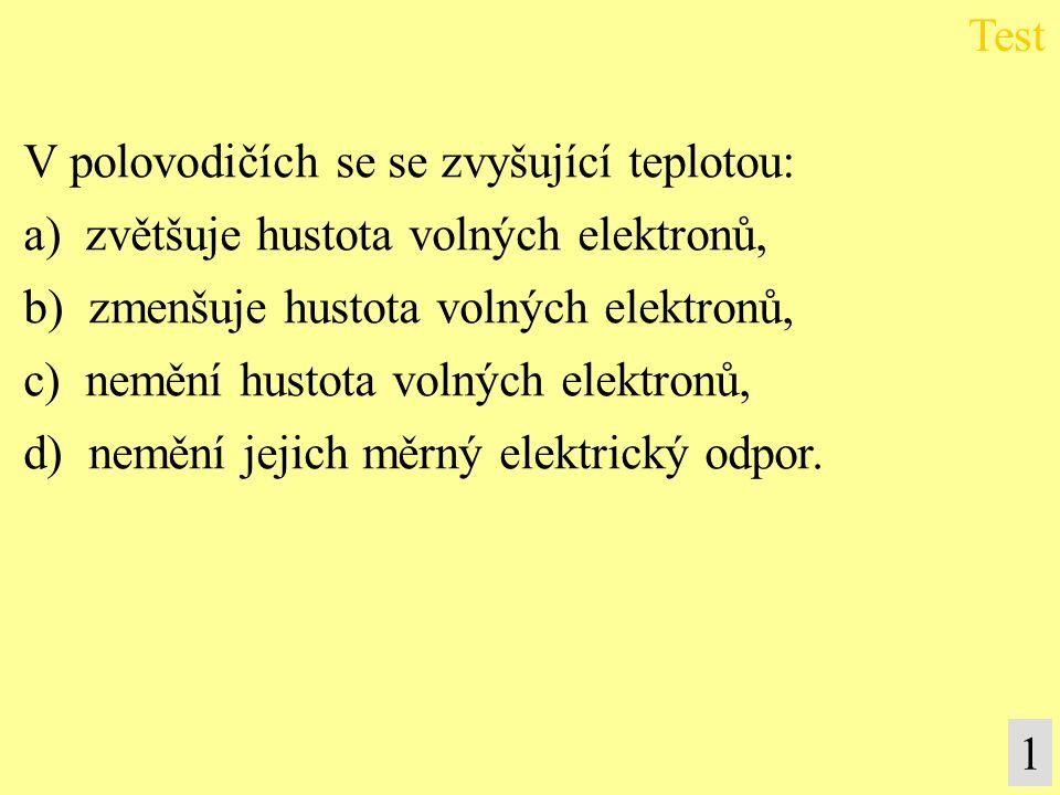 V polovodičích se se zvyšující teplotou: a) zvětšuje hustota volných elektronů, b) zmenšuje hustota volných elektronů, c) nemění hustota volných elekt