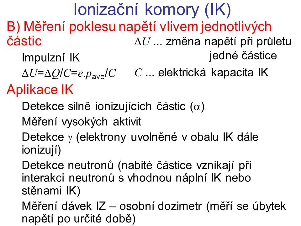 Ionizační komory (IK) B) Měření poklesu napětí vlivem jednotlivých částic Impulzní IK  U =  Q / C = e. p ave / C Aplikace IK Detekce silně ionizujíc