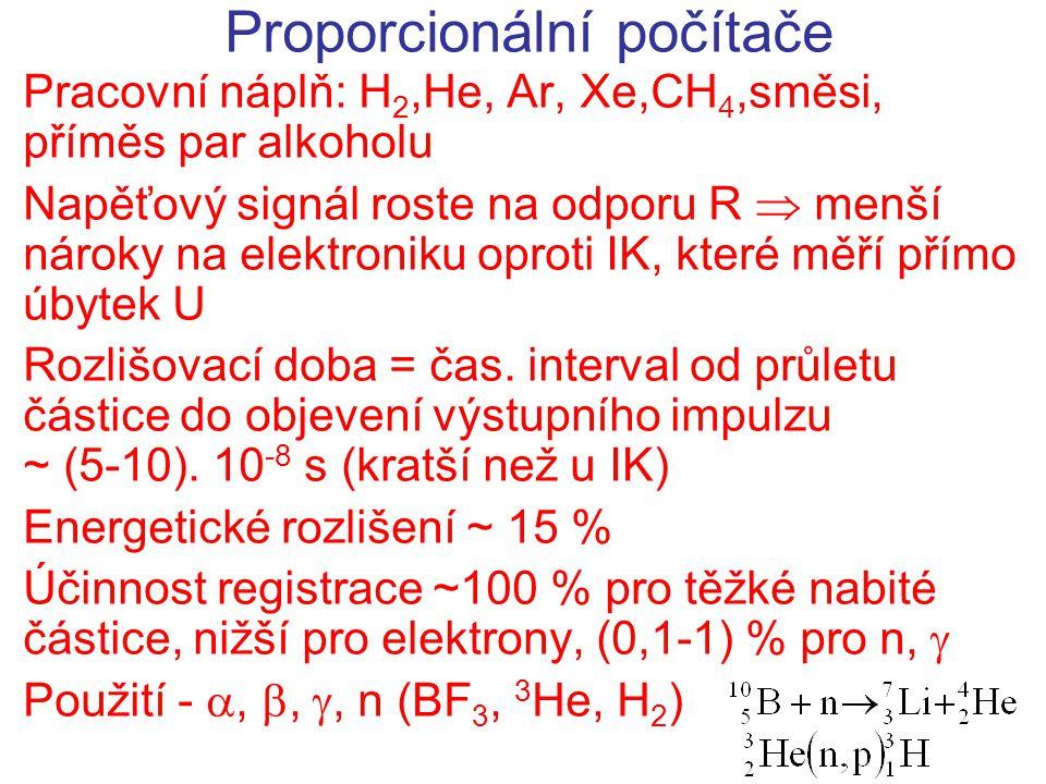 Proporcionální počítače Pracovní náplň: H 2,He, Ar, Xe,CH 4,směsi, příměs par alkoholu Napěťový signál roste na odporu R  menší nároky na elektroniku