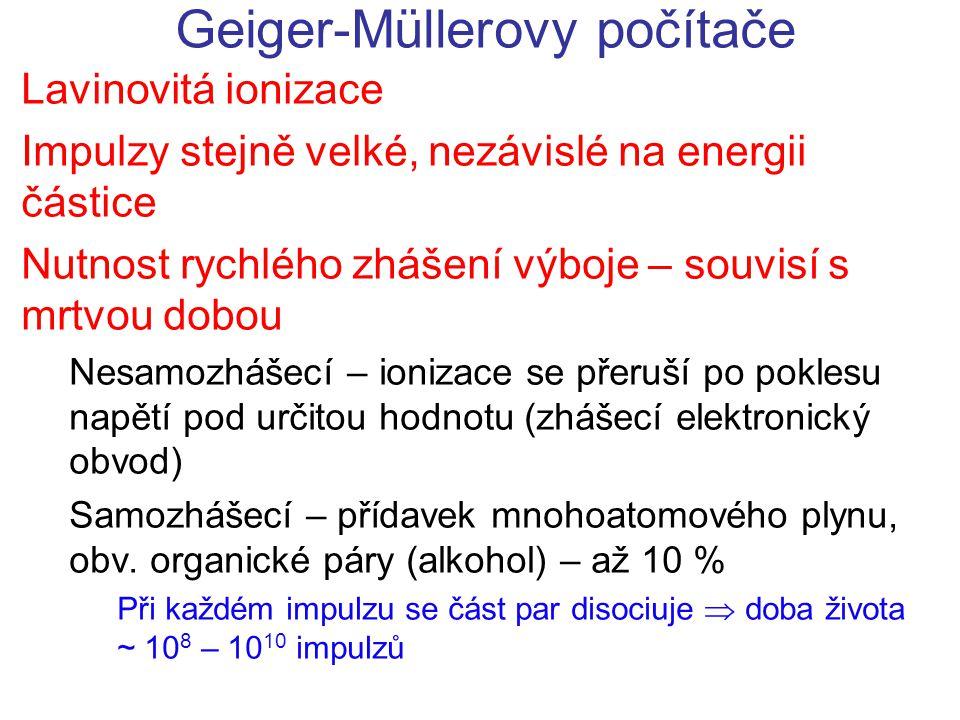 Geiger-Müllerovy počítače Lavinovitá ionizace Impulzy stejně velké, nezávislé na energii částice Nutnost rychlého zhášení výboje – souvisí s mrtvou do
