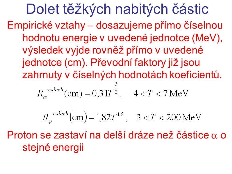 Empirický vztah Dolet těžkých nabitých částic Určete dolet částice  o rychlosti 1,5.10 7 m/s ve vzduchu.