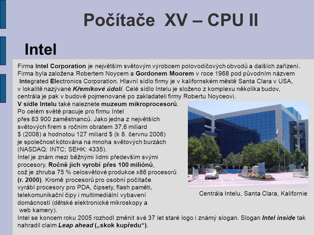 Počítače XV – CPU II Intel Firma Intel Corporation je největším světovým výrobcem polovodičových obvodů a dalších zařízení.