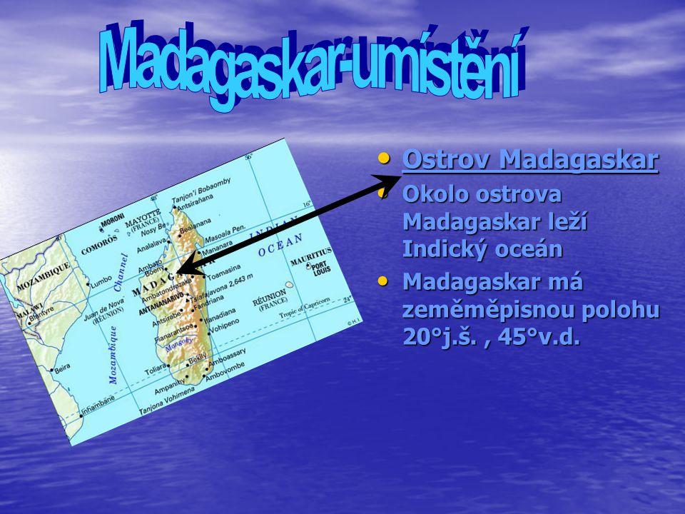Ostrov Madagaskar Ostrov Madagaskar Okolo ostrova Madagaskar leží Indický oceán Okolo ostrova Madagaskar leží Indický oceán Madagaskar má zeměměpisnou polohu 20°j.š., 45°v.d.