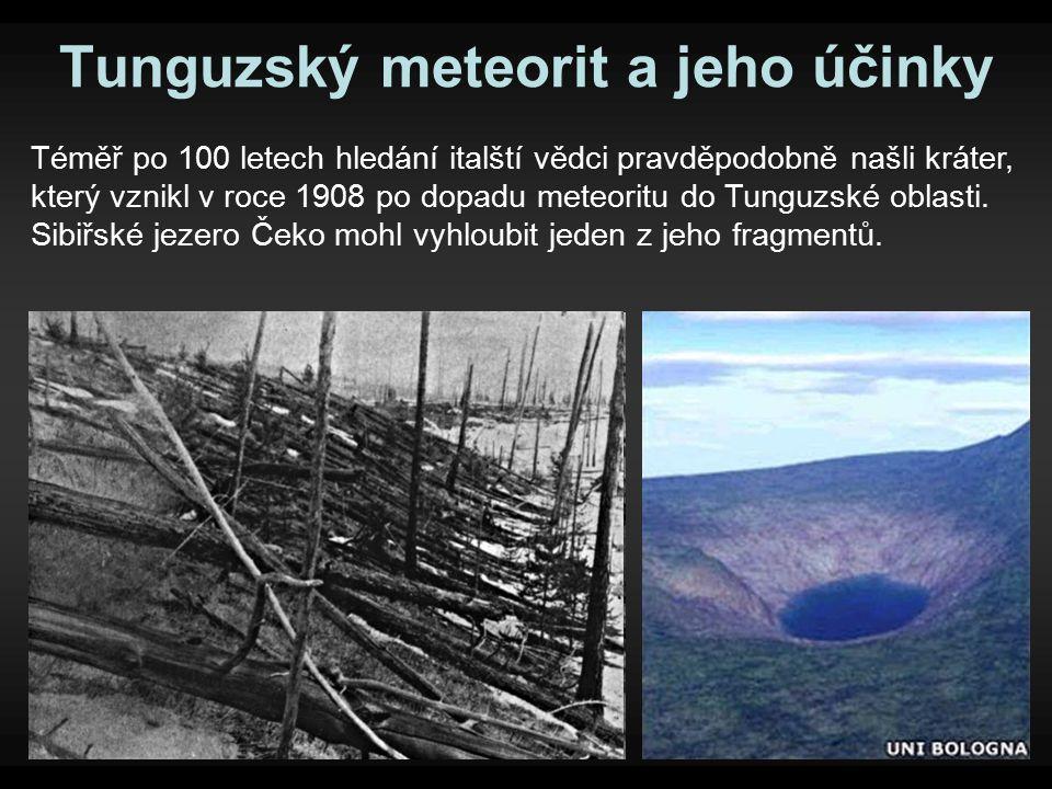 Tunguzský meteorit a jeho účinky Téměř po 100 letech hledání italští vědci pravděpodobně našli kráter, který vznikl v roce 1908 po dopadu meteoritu do