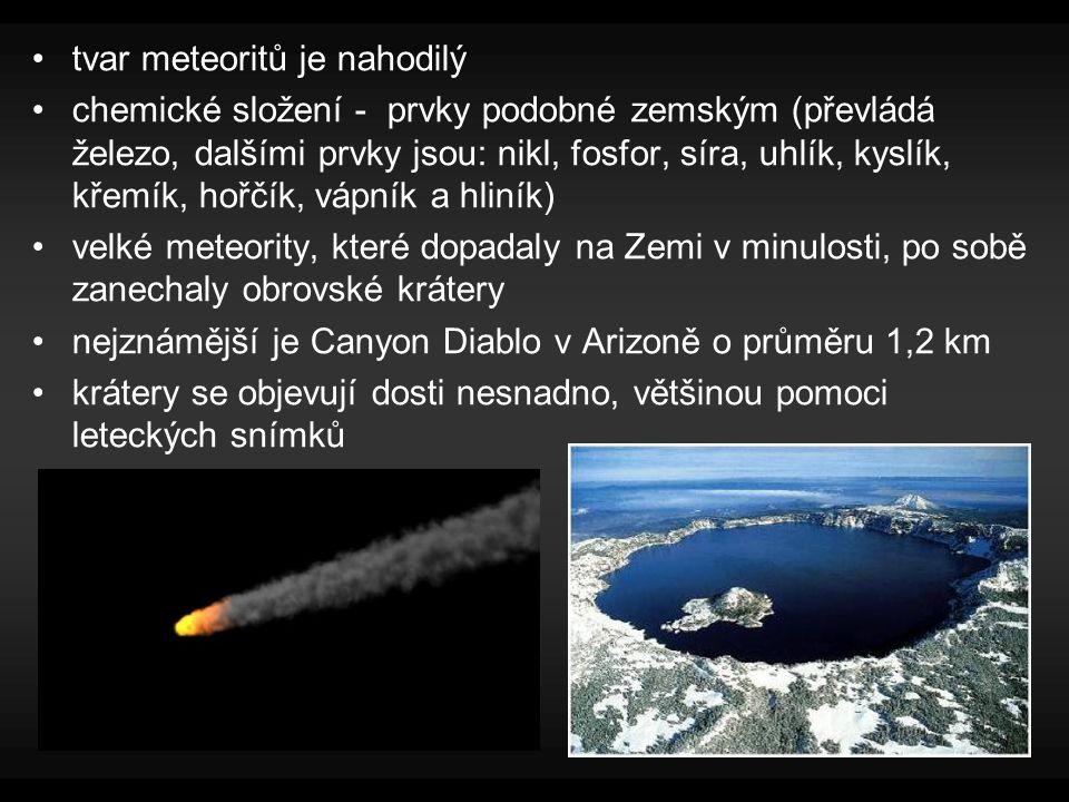 tvar meteoritů je nahodilý chemické složení - prvky podobné zemským (převládá železo, dalšími prvky jsou: nikl, fosfor, síra, uhlík, kyslík, křemík, hořčík, vápník a hliník) velké meteority, které dopadaly na Zemi v minulosti, po sobě zanechaly obrovské krátery nejznámější je Canyon Diablo v Arizoně o průměru 1,2 km krátery se objevují dosti nesnadno, většinou pomoci leteckých snímků