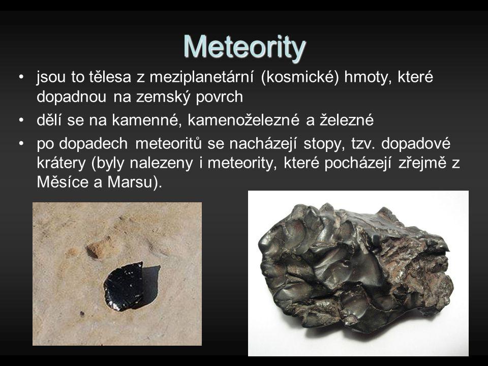 Meteority jsou to tělesa z meziplanetární (kosmické) hmoty, které dopadnou na zemský povrch dělí se na kamenné, kamenoželezné a železné po dopadech me