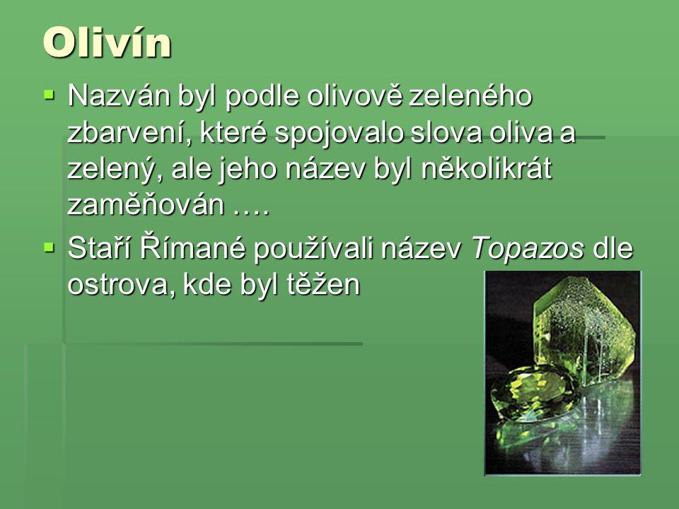 Olivín  Nazván byl podle olivově zeleného zbarvení, které spojovalo slova oliva a zelený, ale jeho název byl několikrát zaměňován ….  Staří Římané p