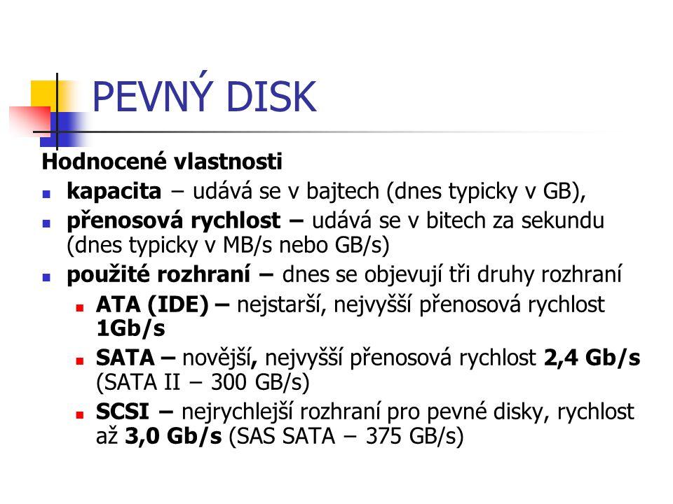PEVNÝ DISK Hodnocené vlastnosti kapacita − udává se v bajtech (dnes typicky v GB), přenosová rychlost − udává se v bitech za sekundu (dnes typicky v M