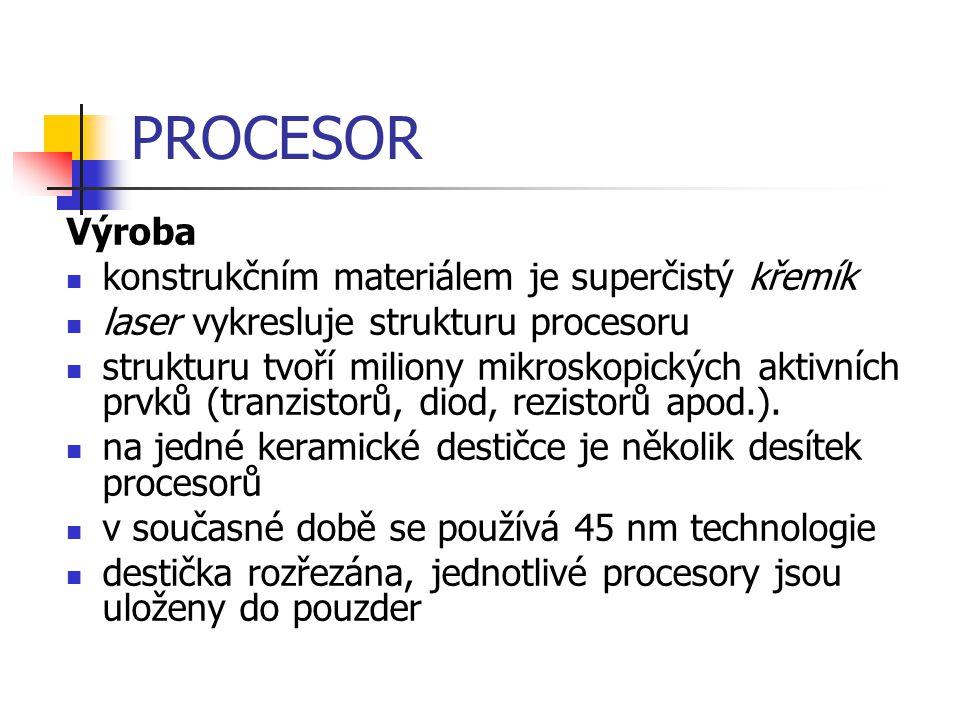 PROCESOR Výroba konstrukčním materiálem je superčistý křemík laser vykresluje strukturu procesoru strukturu tvoří miliony mikroskopických aktivních pr