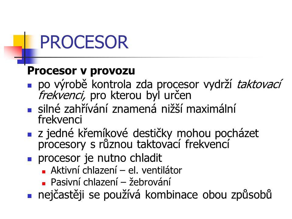 PROCESOR Procesor v provozu po výrobě kontrola zda procesor vydrží taktovací frekvenci, pro kterou byl určen silné zahřívání znamená nižší maximální f
