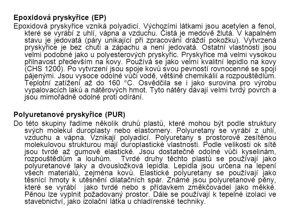 Epoxidová pryskyřice (EP) Epoxidová pryskyřice vzniká polyadicí. Výchozími látkami jsou acetylen a fenol, které se vyrábí z uhlí, vápna a vzduchu. Čis