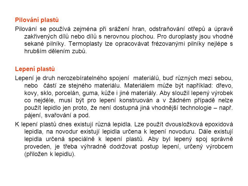 Pilování plastů Pilování se používá zejména při srážení hran, odstraňování otřepů a úpravě zakřivených dílů nebo dílů s nerovnou plochou. Pro duroplas